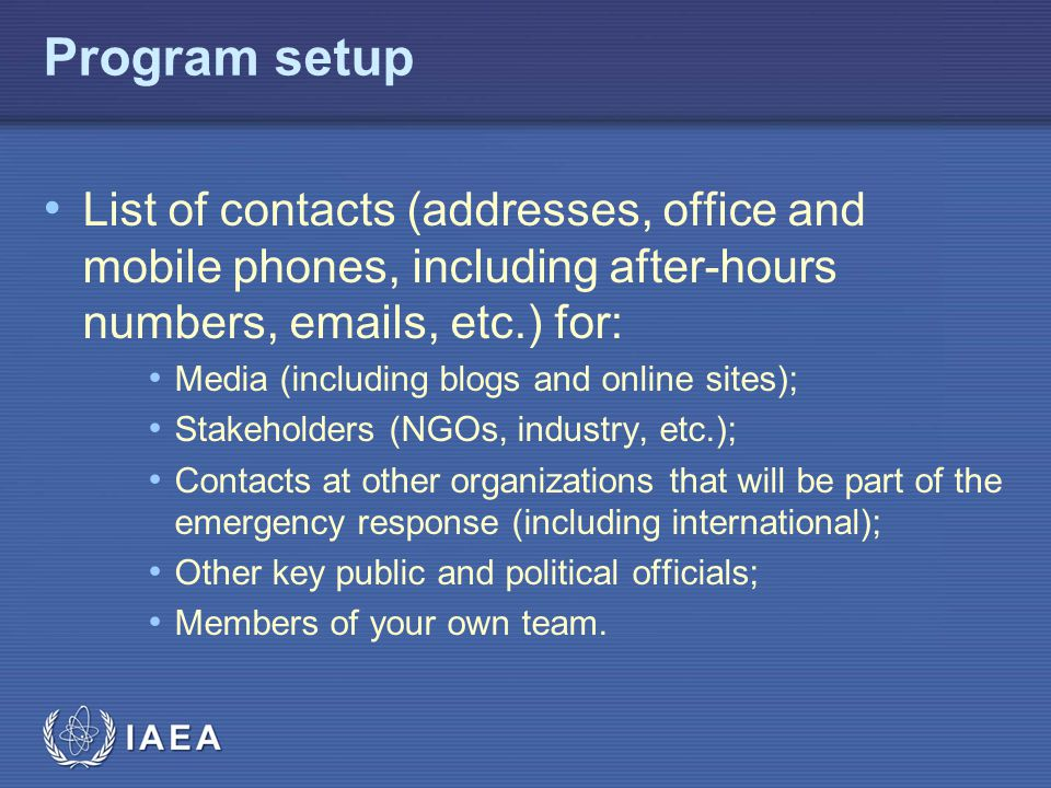 Program setup List of contacts (addresses, office and mobile phones, including after-hours numbers,  s, etc.) for: