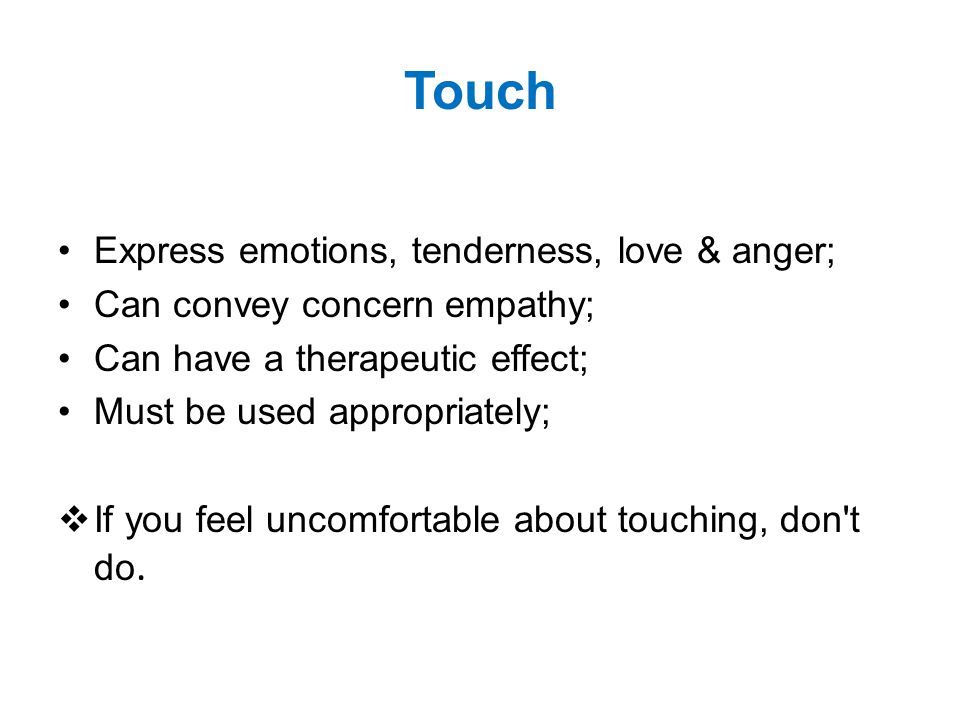 Touch Express emotions, tenderness, love & anger;