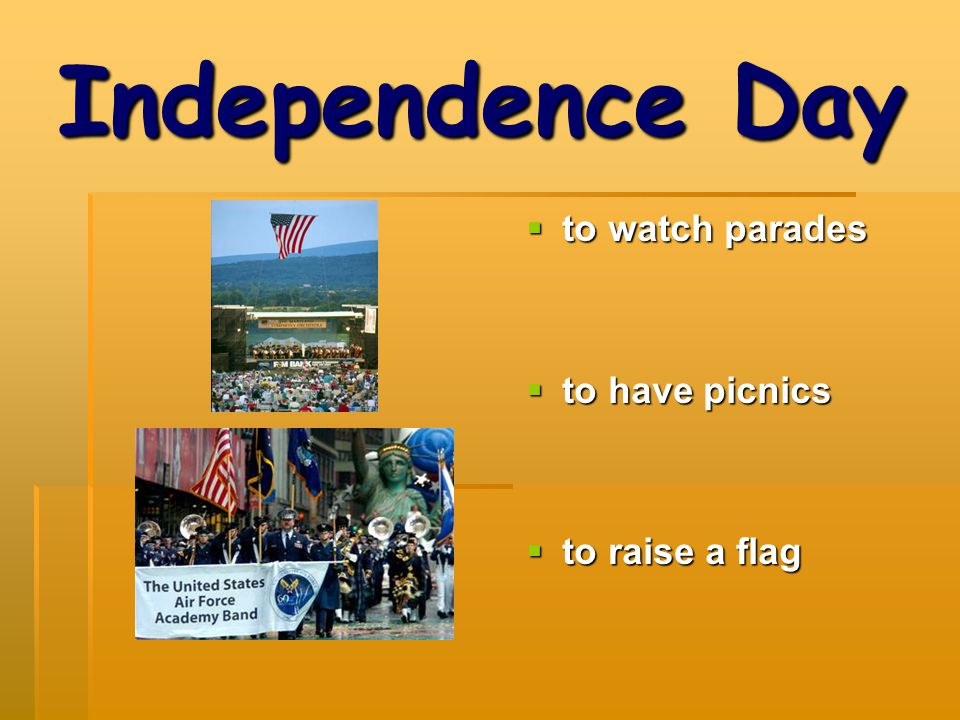 Independence Day to watch parades to have picnics to raise a flag