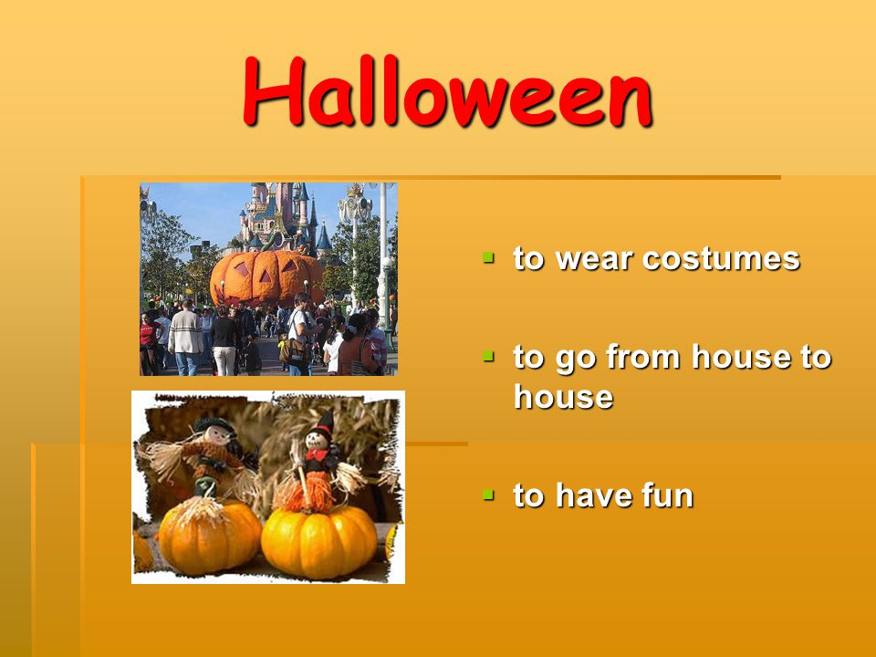 Halloween to wear costumes to go from house to house to have fun