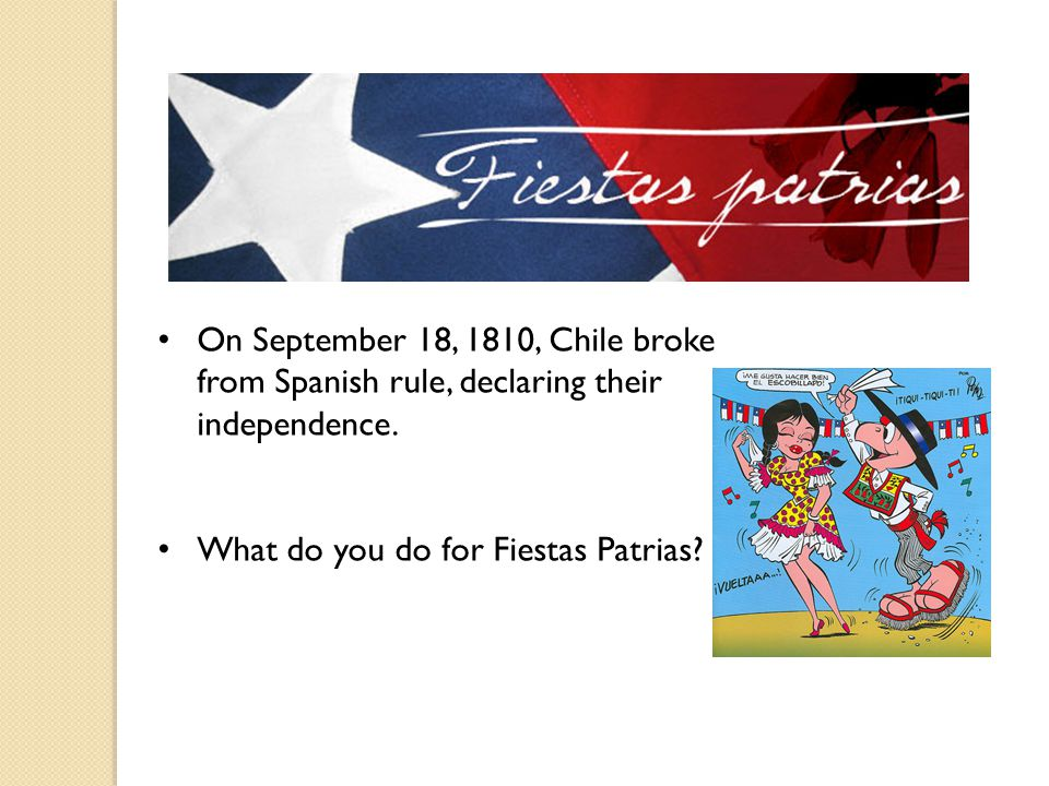 On September 18, 1810, Chile broke from Spanish rule, declaring their independence.