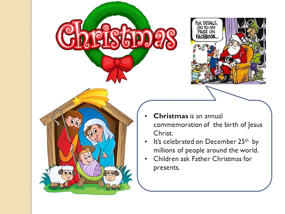 Christmas is an annual commemoration of the birth of Jesus Christ.