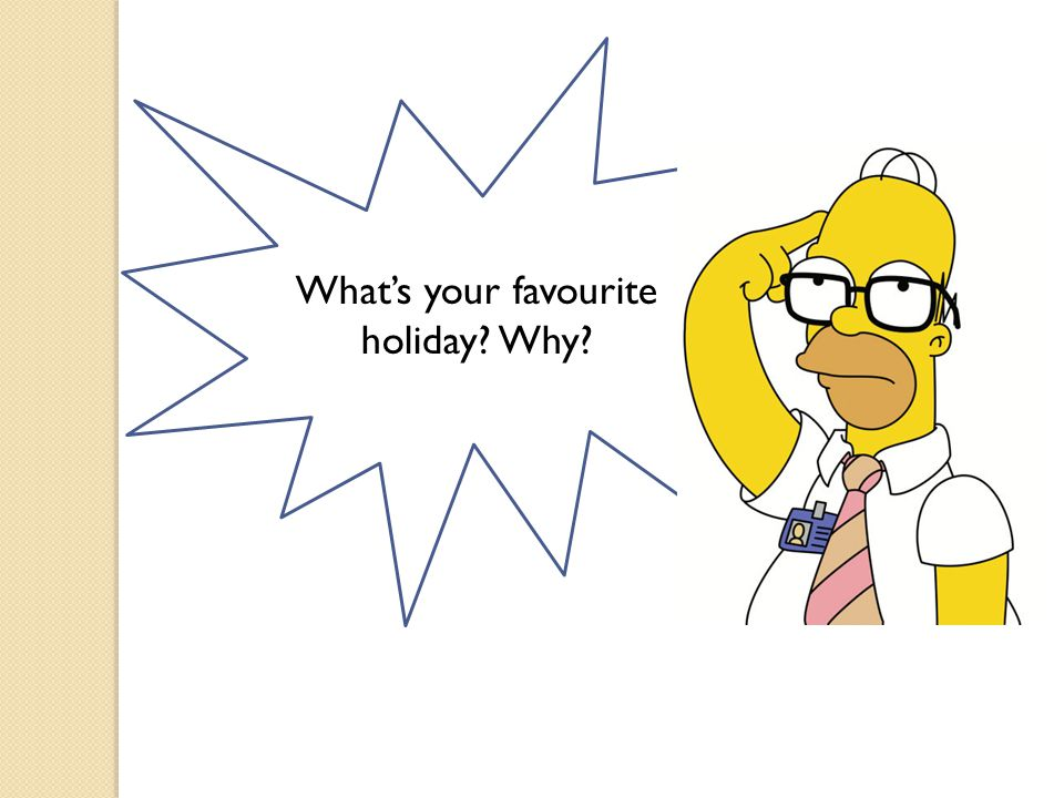What's your favourite holiday Why