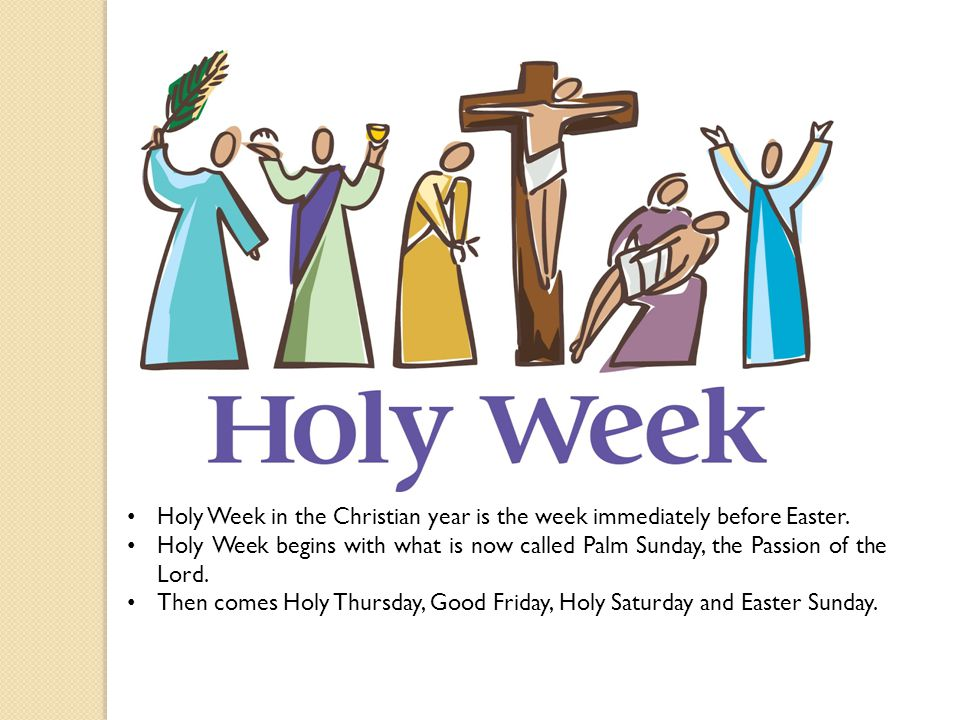 Holy Week in the Christian year is the week immediately before Easter.