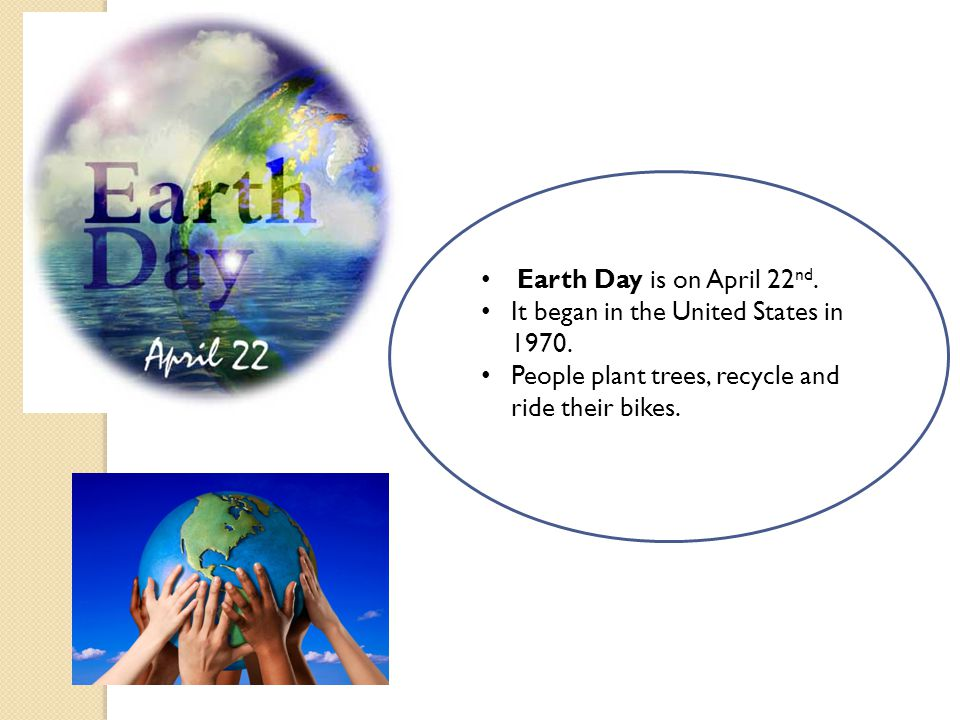 Earth Day is on April 22nd. It began in the United States in