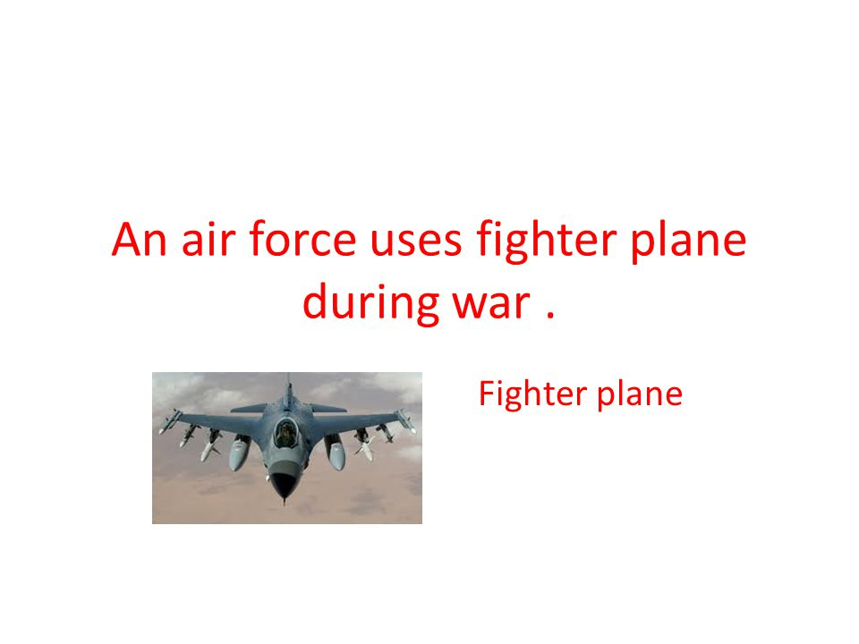 An air force uses fighter plane during war .