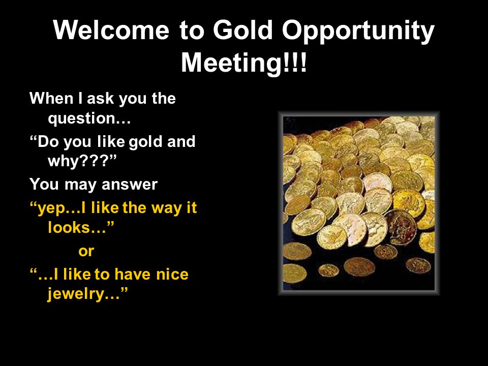 Welcome to Gold Opportunity Meeting!!! - ppt download