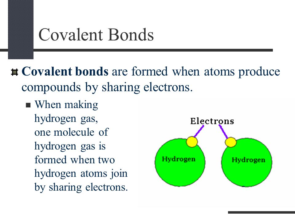 Covalent Bonds Covalent bonds are formed when atoms produce compounds by sharing electrons.