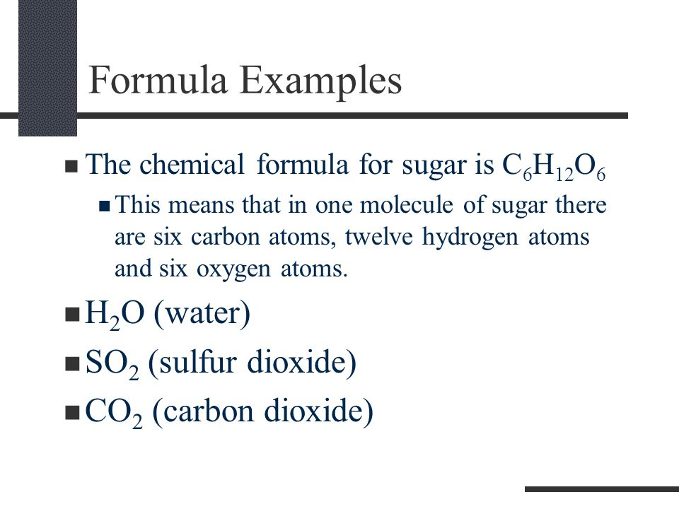 Formula Examples H2O (water) SO2 (sulfur dioxide) CO2 (carbon dioxide)