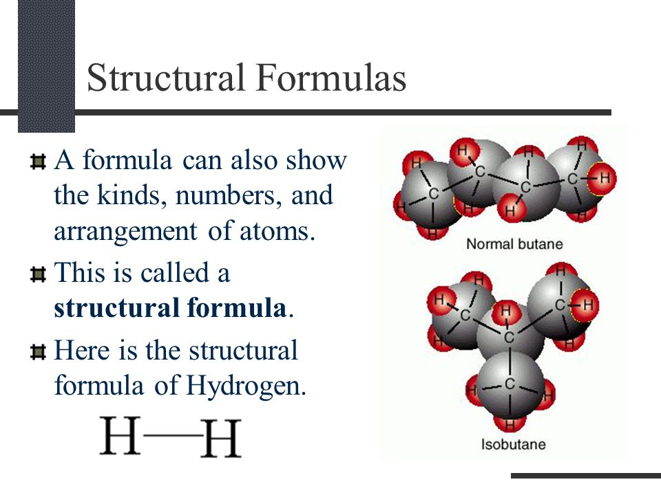 Structural Formulas A formula can also show the kinds, numbers, and arrangement of atoms. This is called a structural formula.