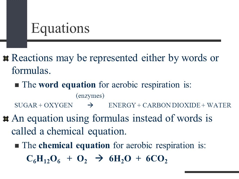 Equations Reactions may be represented either by words or formulas.