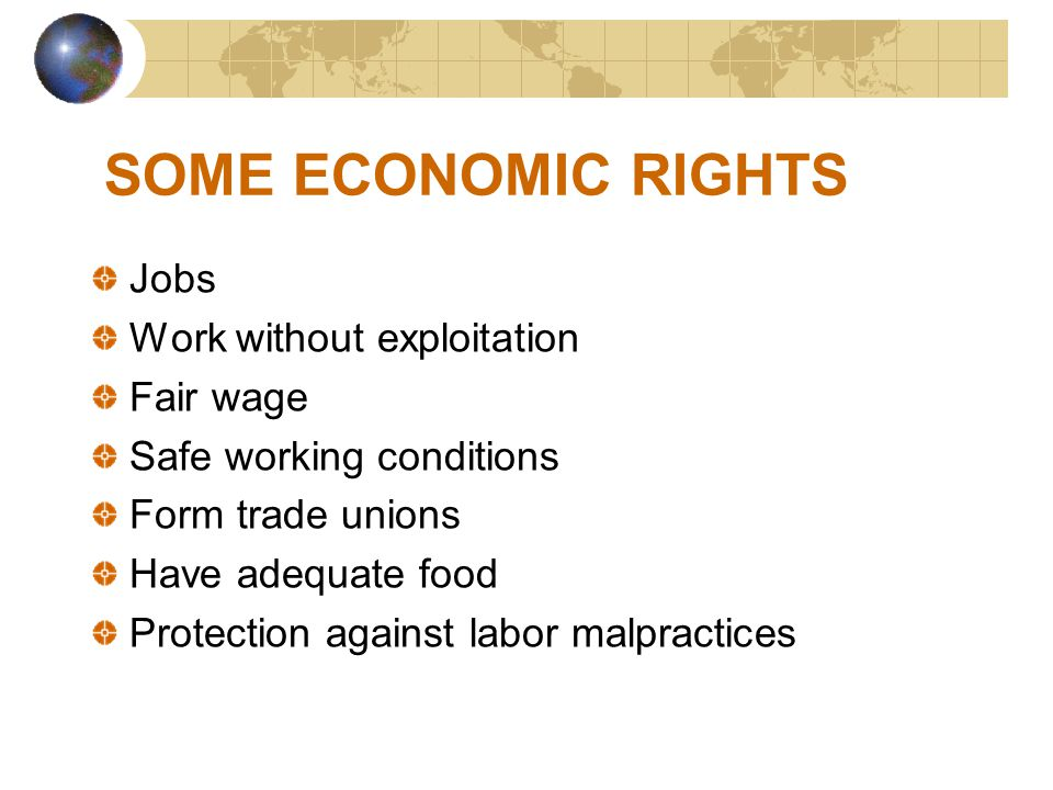 SOME ECONOMIC RIGHTS Jobs Work without exploitation Fair wage