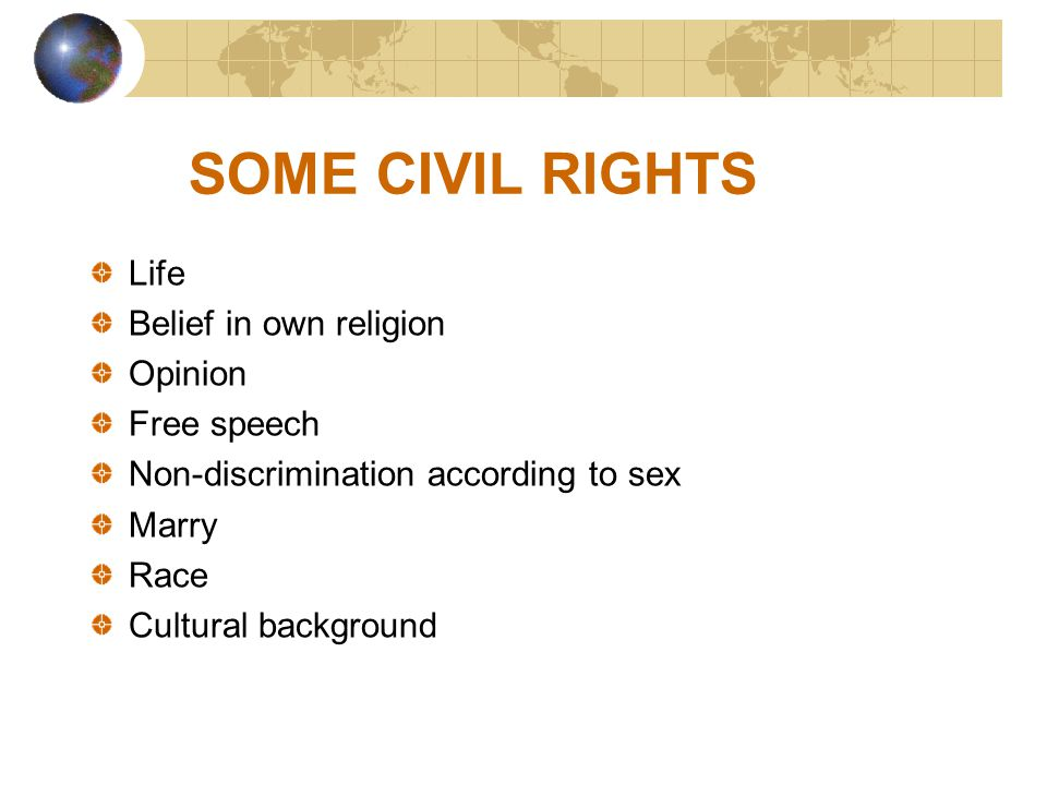 SOME CIVIL RIGHTS Life Belief in own religion Opinion Free speech