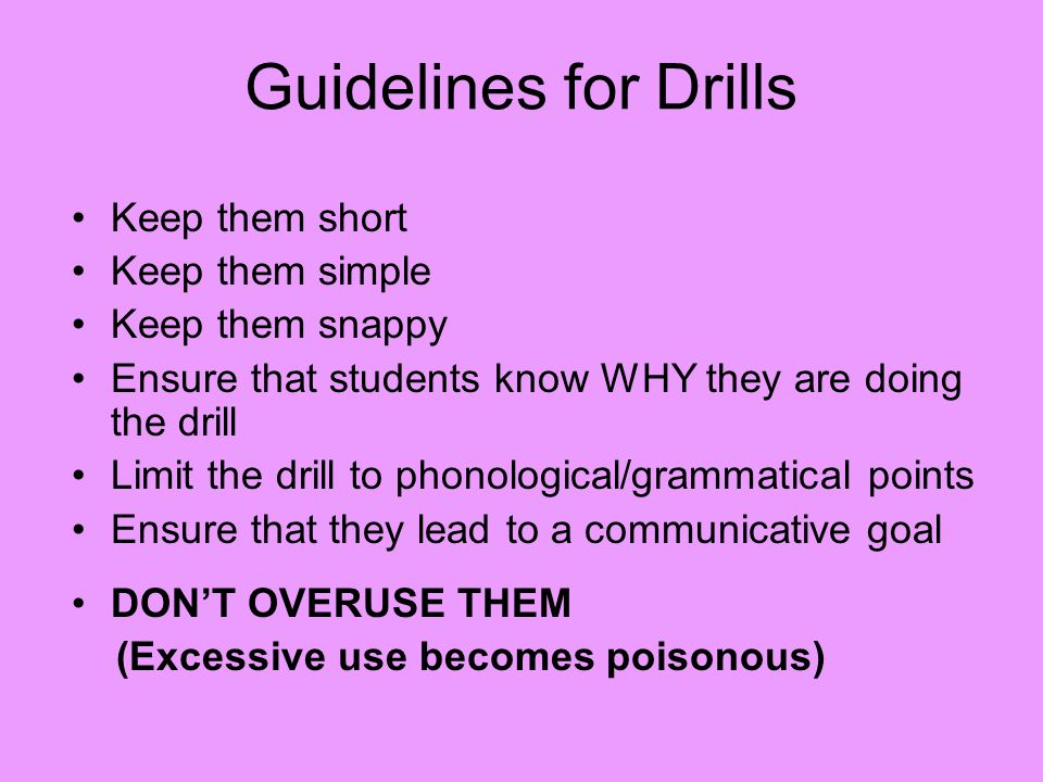 Guidelines for Drills Keep them short Keep them simple