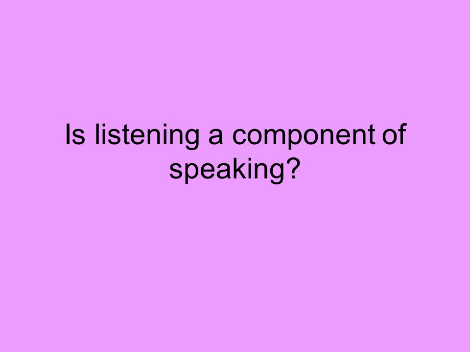 Is listening a component of speaking