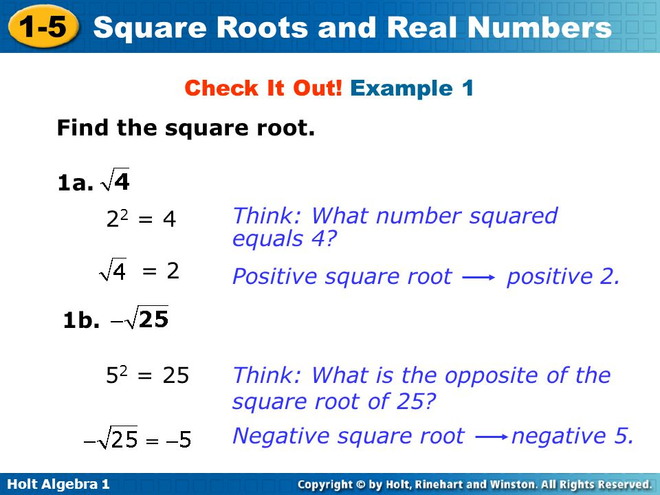 Check It Out! Example 1 Find the square root. 1a. 22 = 4. Think: What number squared. equals 4