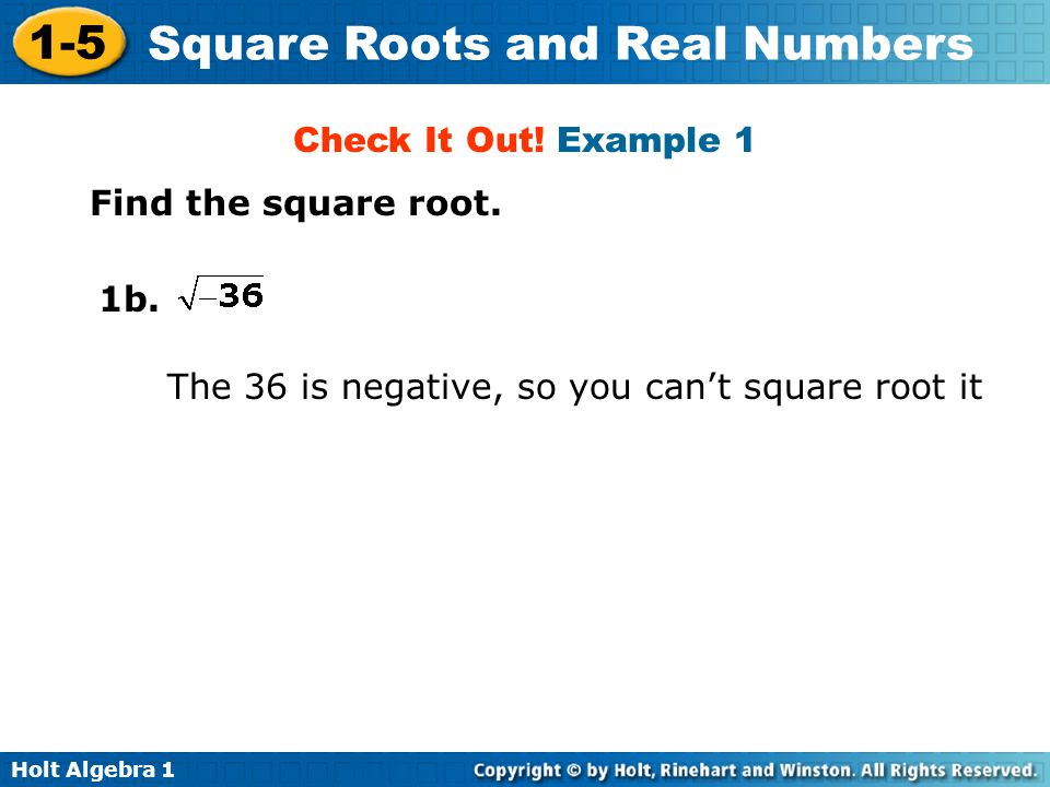 Check It Out! Example 1 Find the square root. 1b. The 36 is negative, so you can't square root it