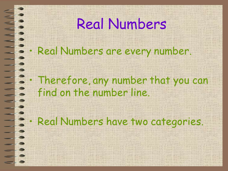 Real Numbers Real Numbers are every number.