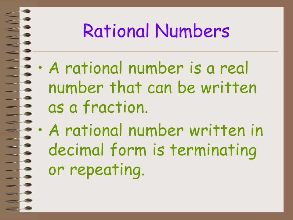 Rational Numbers A rational number is a real number that can be written as a fraction.
