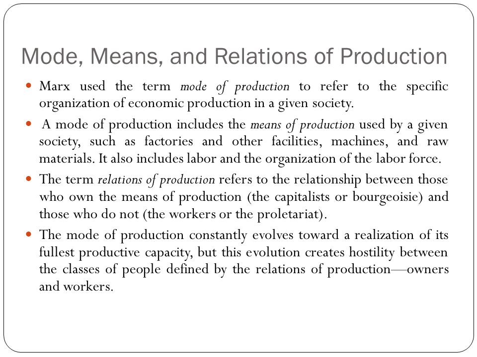 marx mode of production essay Marx traced the history of the various modes of production and predicted the collapse of the present one -- industrial capitalism -- and its replacement by communism at the same time marx was composing the german ideology, he also wrote a polemic (the poverty of philosophy) against the idealistic socialism of p j proudhon (1809-1865.