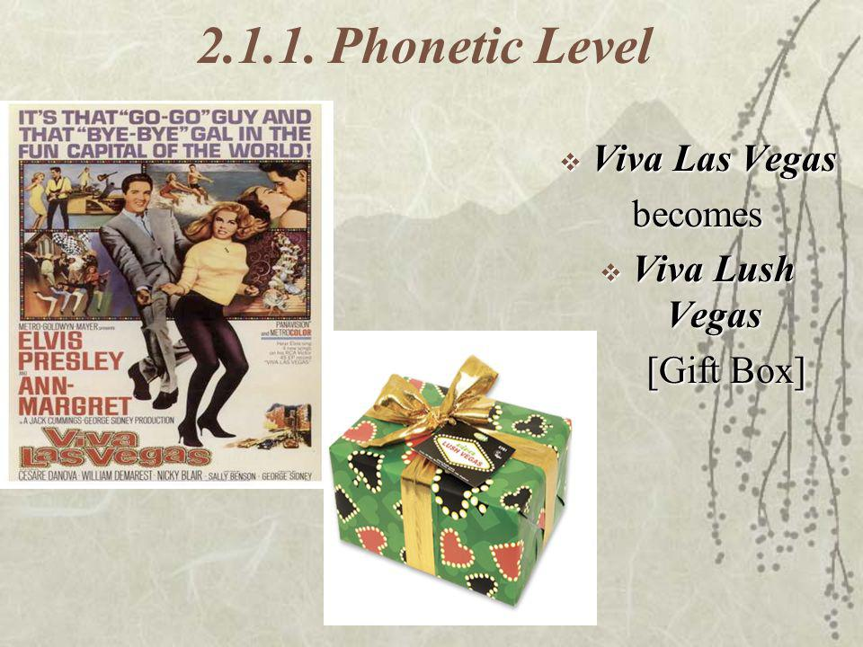 2.1.1. Phonetic Level Viva Las Vegas becomes Viva Lush Vegas