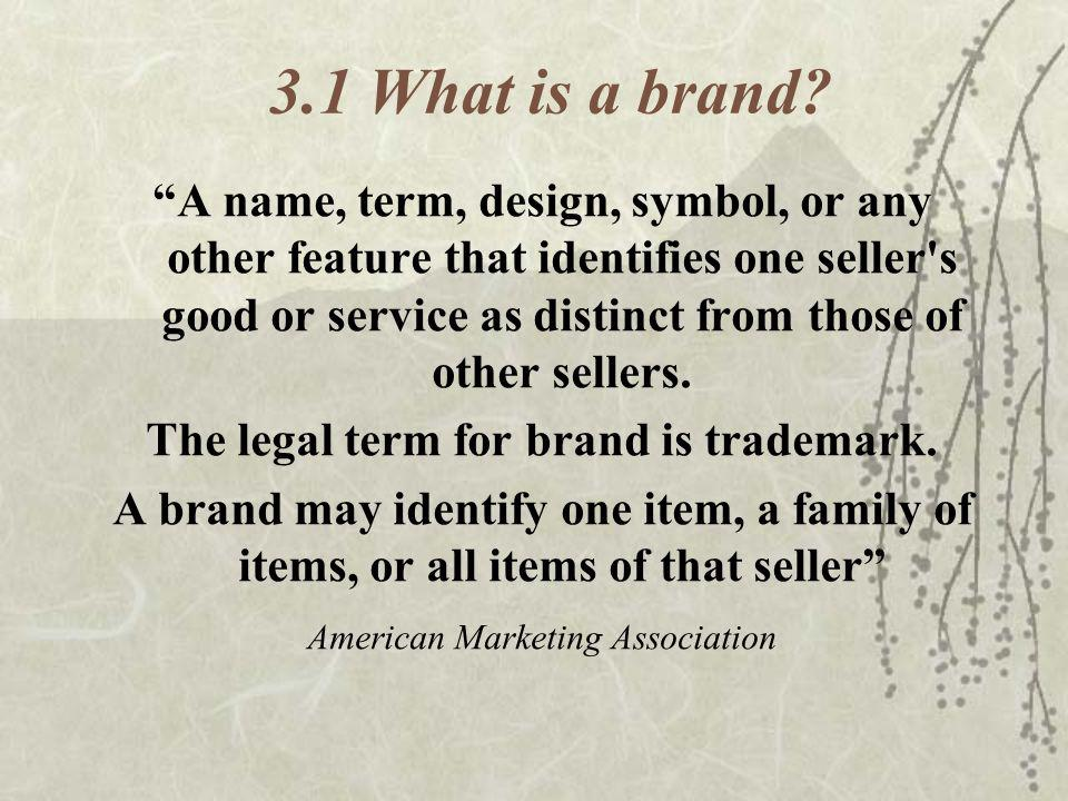 The legal term for brand is trademark.