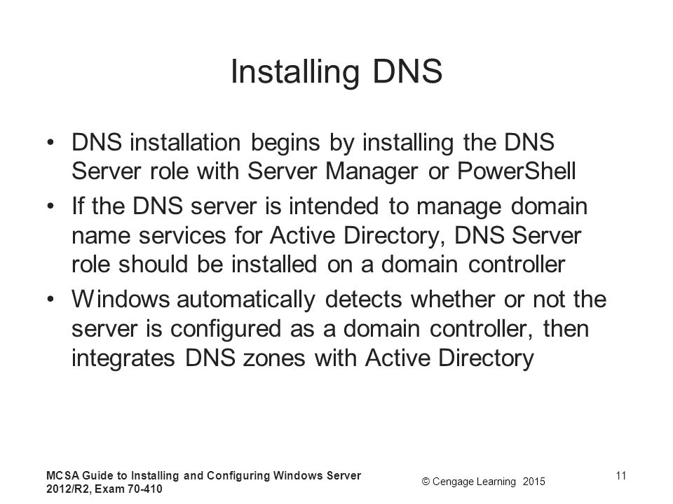 Installing DNS DNS installation begins by installing the DNS Server role with Server Manager or PowerShell.