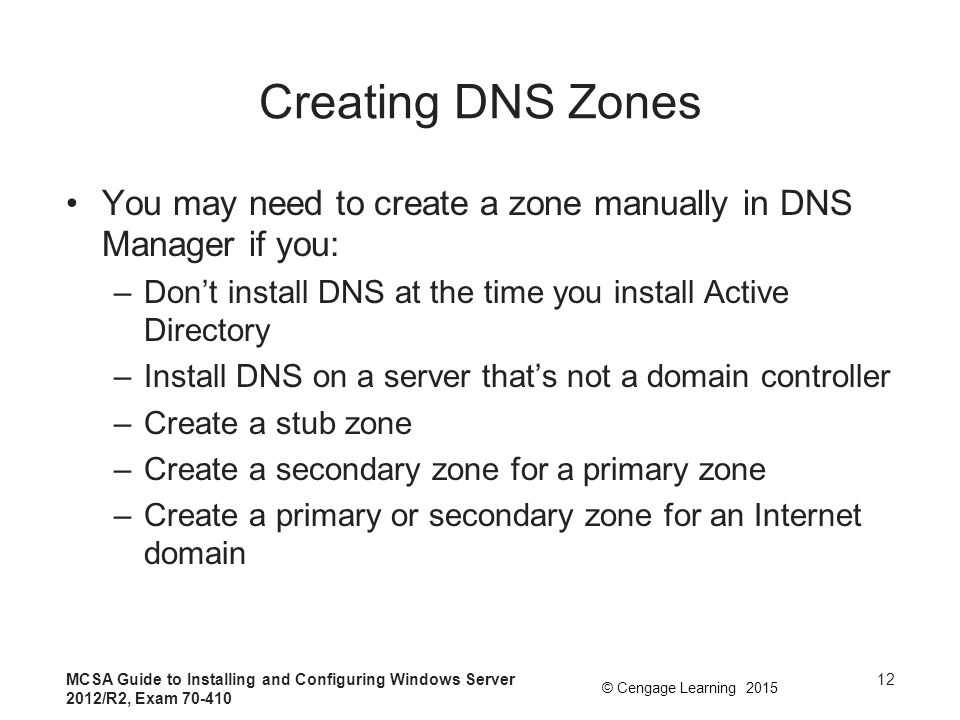 Creating DNS Zones You may need to create a zone manually in DNS Manager if you: Don't install DNS at the time you install Active Directory.