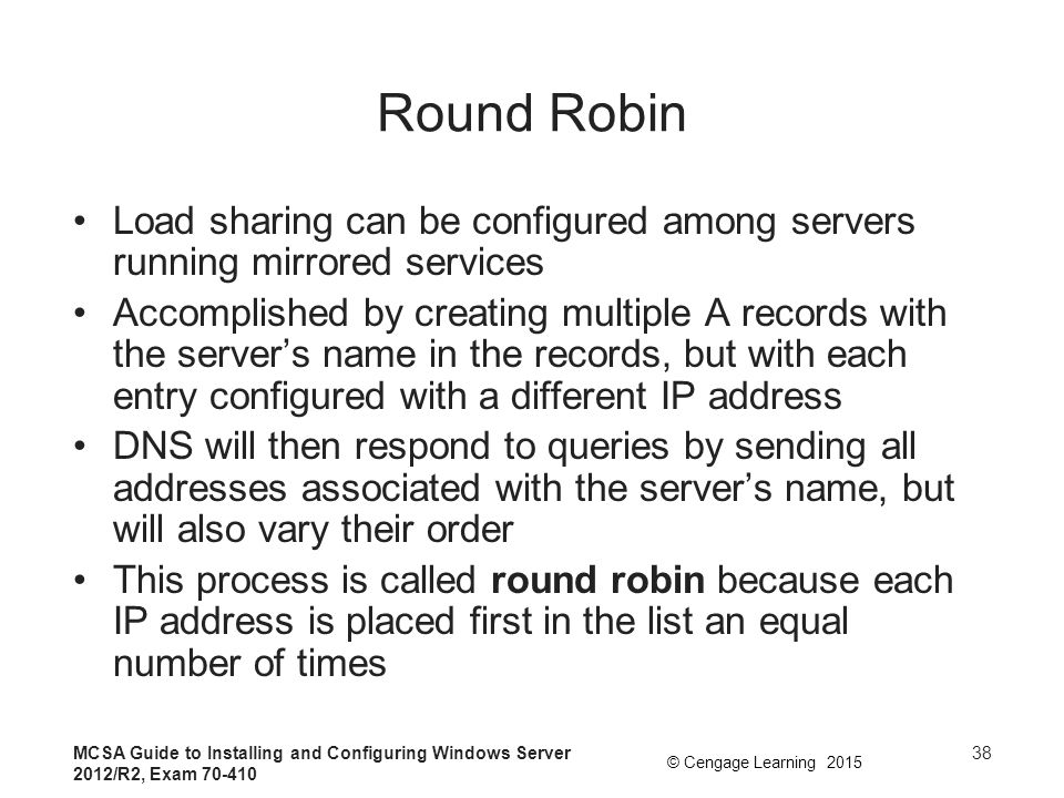 Round Robin Load sharing can be configured among servers running mirrored services.