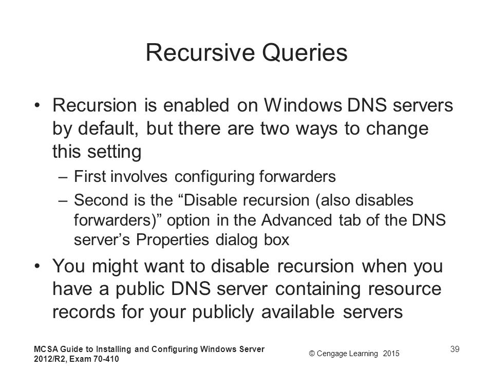 Recursive Queries Recursion is enabled on Windows DNS servers by default, but there are two ways to change this setting.