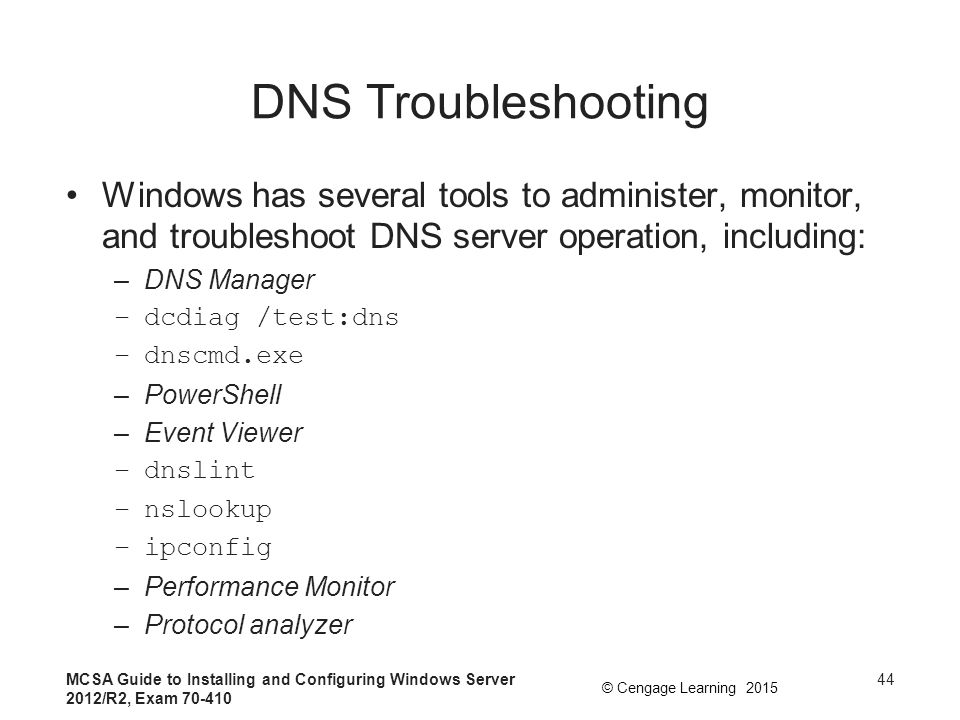 DNS Troubleshooting Windows has several tools to administer, monitor, and troubleshoot DNS server operation, including: