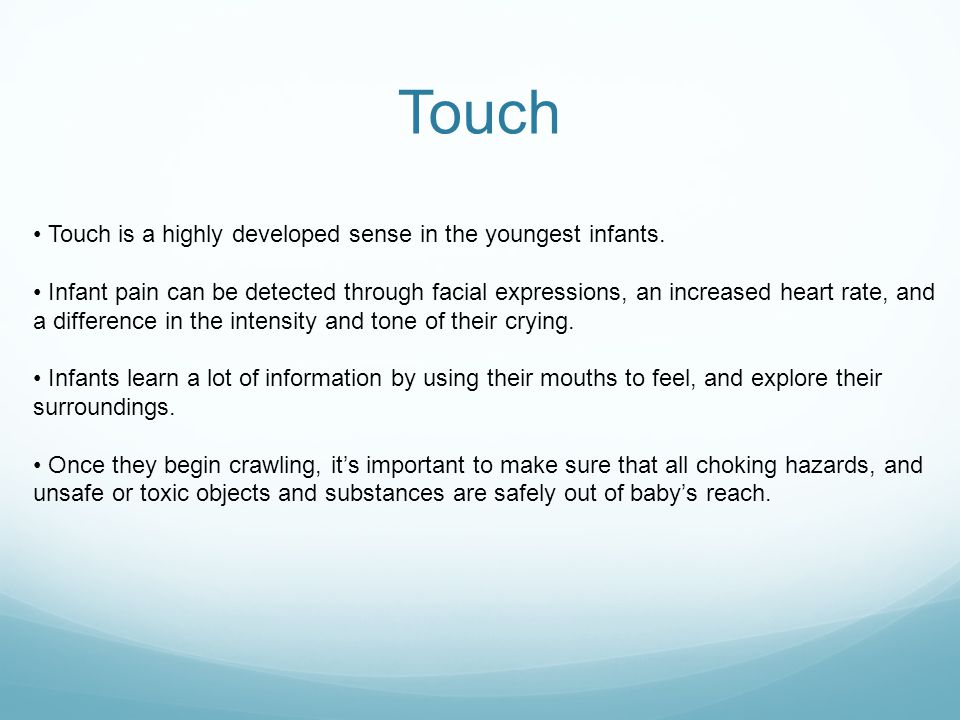 Touch • Touch is a highly developed sense in the youngest infants.