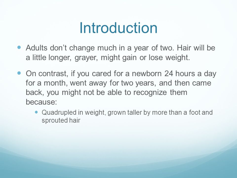Introduction Adults don't change much in a year of two. Hair will be a little longer, grayer, might gain or lose weight.