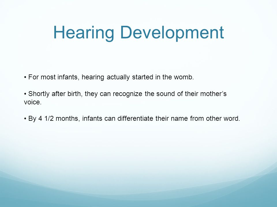 Hearing Development • For most infants, hearing actually started in the womb.