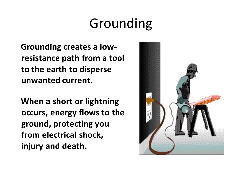 Grounding Grounding creates a low-resistance path from a tool to the earth to disperse unwanted current.