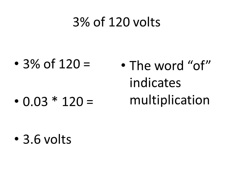 3% of 120 volts 3% of 120 = 0.03 * 120 = 3.6 volts The word of indicates multiplication