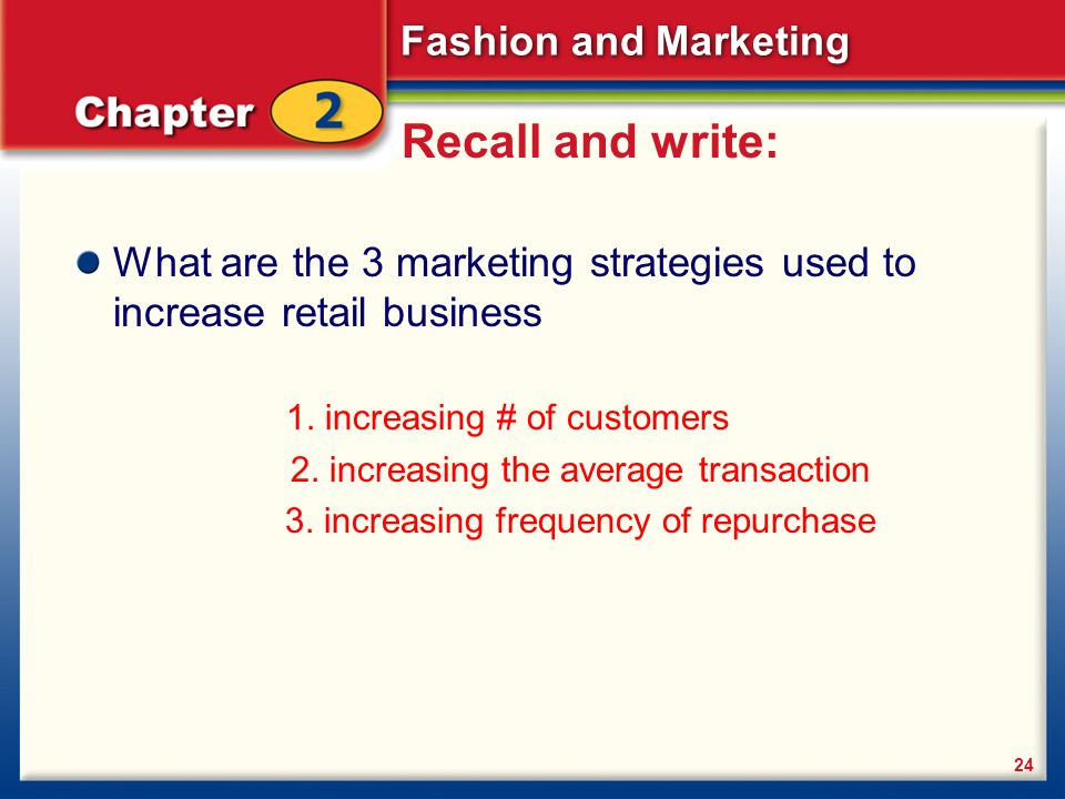 Recall and write: What are the 3 marketing strategies used to increase retail business. 1. increasing # of customers.
