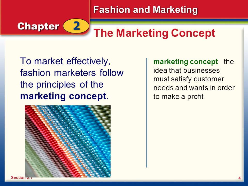 The Marketing Concept To market effectively, fashion marketers follow the principles of the marketing concept.