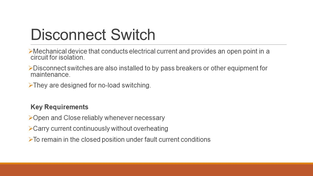 Disconnect Switch Mechanical device that conducts electrical current and provides an open point in a circuit for isolation.