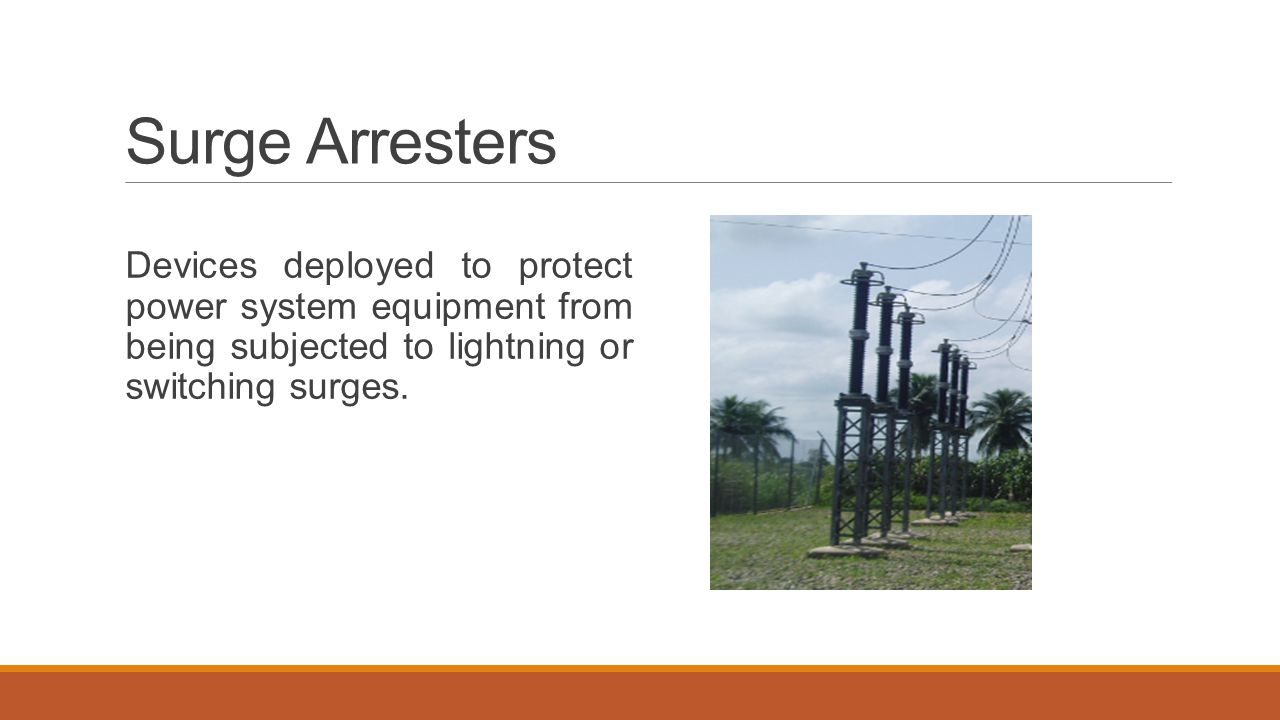 Surge Arresters Devices deployed to protect power system equipment from being subjected to lightning or switching surges.