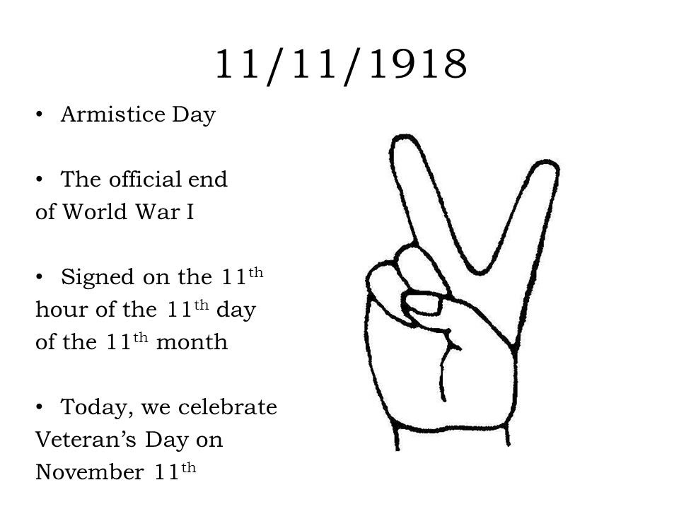 11/11/1918 Armistice Day The official end of World War I