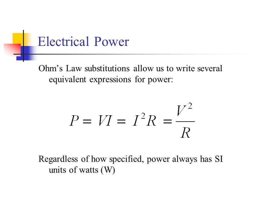 Electrical Power Ohm's Law substitutions allow us to write several equivalent expressions for power: