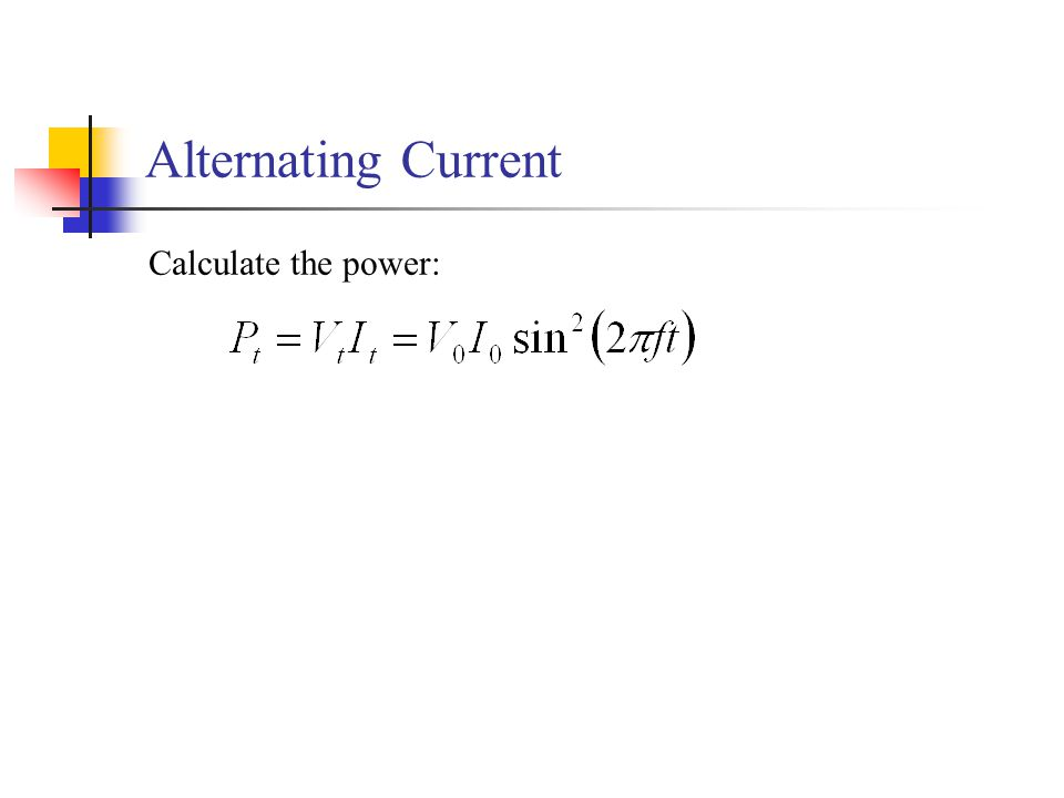 Alternating Current Calculate the power:
