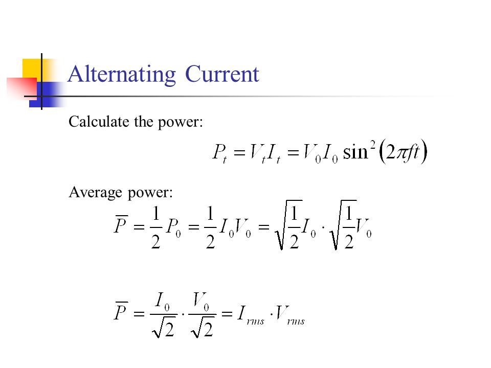 Alternating Current Calculate the power: Average power: