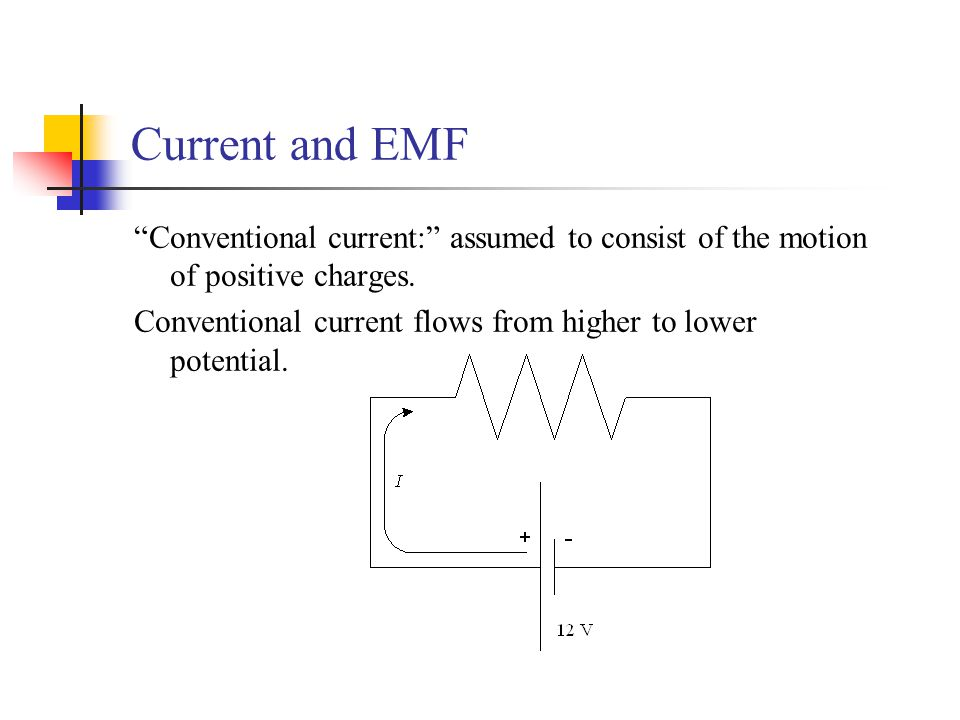 Current and EMF Conventional current: assumed to consist of the motion of positive charges.