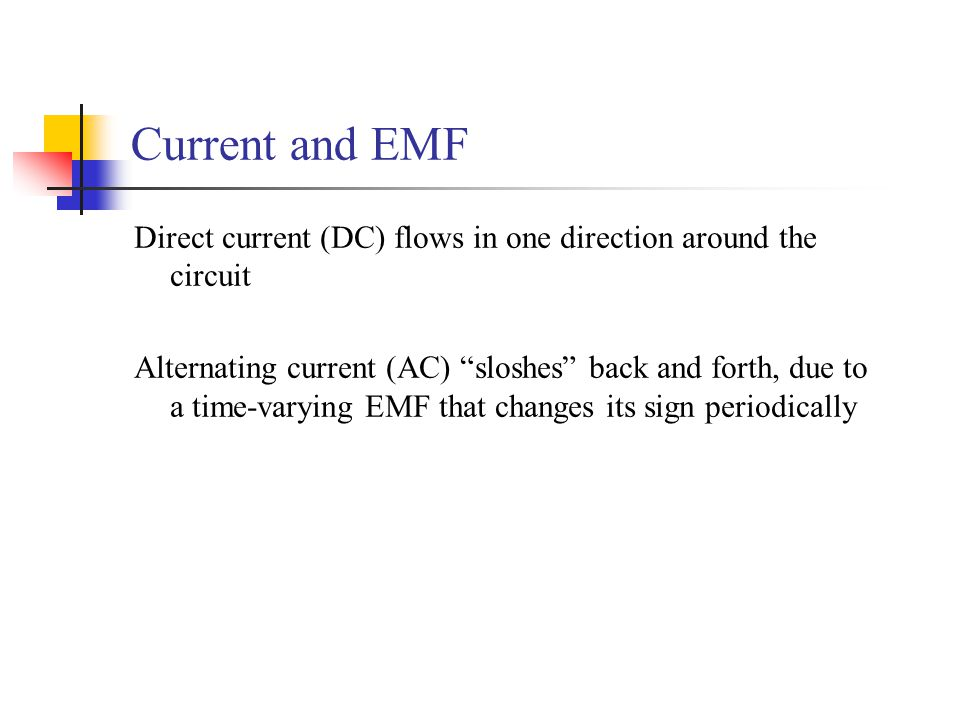 Current and EMF Direct current (DC) flows in one direction around the circuit.