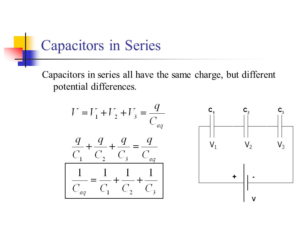 Capacitors in Series Capacitors in series all have the same charge, but different potential differences.