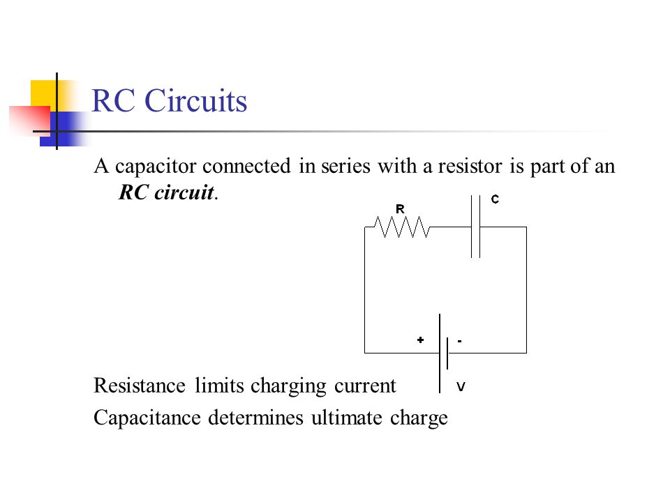 RC Circuits A capacitor connected in series with a resistor is part of an RC circuit. Resistance limits charging current.