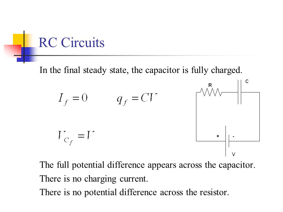 RC Circuits In the final steady state, the capacitor is fully charged.