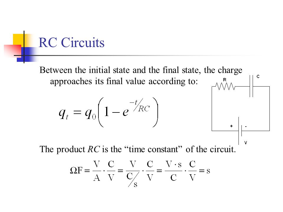 RC Circuits Between the initial state and the final state, the charge approaches its final value according to: